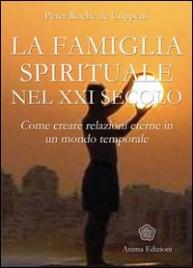 LA FAMIGLIA SPIRITUALE NEL XXI SECOLO Come creare relazioni eterne in un mondo temporale di Peter Roche De Coppens