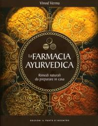 LA FARMACIA AYURVEDICA Rimedi naturali da preparare in casa di Vinod Verma