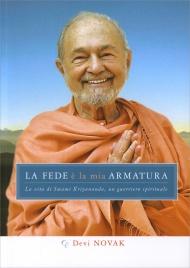 LA FEDE è LA MIA ARMATURA La vita di Swami Kriyananda, un guerriero spirituale di Devi Novak