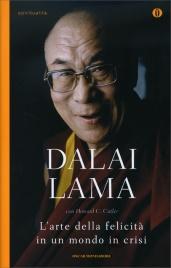 L'ARTE DELLA FELICITà IN UN MONDO IN CRISI di Dalai Lama, Howard C. Cutler