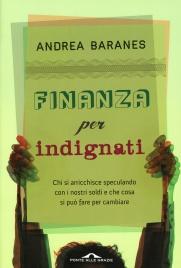 FINANZA PER INDIGNATI Chi si arricchisce speculando con i nostri soldi e che cosa si può fare per cambiare di Andrea Baranes