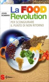 LA FOOD REVOLUTION Per scongiurare il punto di non ritorno di John Robbins