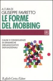 LE FORME DEL MOBBING Cause e conseguenze di dinamiche organizzative disfunzionali di Giuseppe Favretto
