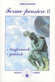FORME PENSIERO 2 Trasformarle - Guarirle di Anne Givaudan