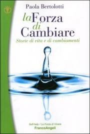 LA FORZA DI CAMBIARE Storie di vita e di cambiamenti di Paola Bertolotti