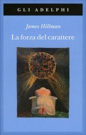 LA FORZA DEL CARATTERE di James Hillman