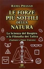LE FORZE PIù SOTTILI DELLA NATURA La scienza del respiro e la filosofia dei Tattva di Rama Prasad