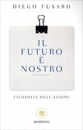 IL FUTURO è NOSTRO Filosofia dell'azione di Diego Fusaro