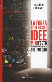La Forza delle Piccole Idee - Manifesto per Riappropriarsi del Futuro