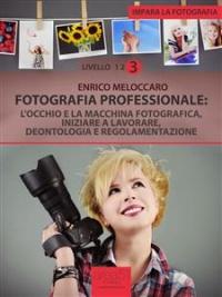 Fotografia Professionale: L'Occhio e la Macchina Fotografica (eBook)