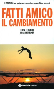 FATTI AMICO IL CAMBIAMENTO Il coaching per aprire cuore e mente a nuove sfide e successi di Luisa Ferrario, Susanne Muner