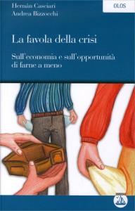 LA FAVOLA DELLA CRISI Sull'economia e sull'opportunità di farne a meno di Andrea Bizzocchi, Hernán Casciari