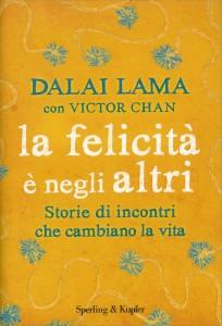 LA FELICITà è NEGLI ALTRI Storie di incontri che cambiano la vita di Dalai Lama, Victor Chan