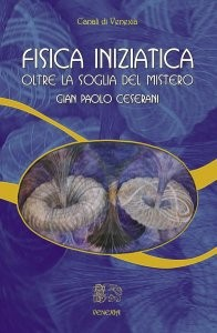 FISICA INIZIATICA (EBOOK) Oltre la soglia del mistero di Gian Paolo Ceserani