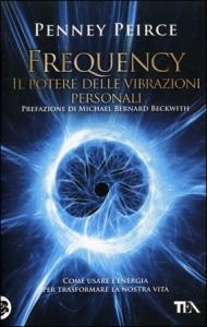 FREQUENCY Il potere delle vibrazioni personali di Penney Peirce