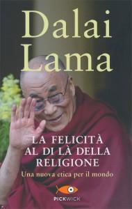 LA FELICITà AL DI Là DELLA RELIGIONE Una nuova etica per il mondo di Dalai Lama