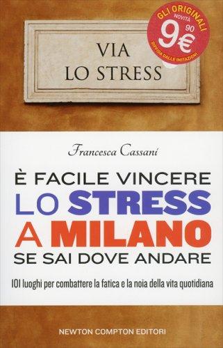 È Facile Vincere lo Stress a Milano se Sai Dove Andare