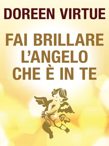 Fai Brillare l'Angelo che è in Te (eBook)