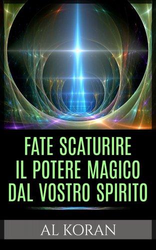 Fate Scaturire il Potere Magico dal Vostro Spirito (eBook)