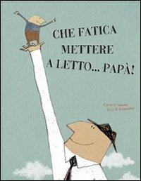 Che Fatica Mettere a Letto... Papà!