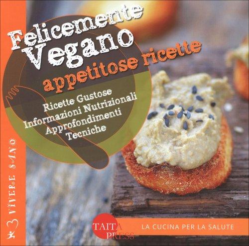 Felicemente Vegano - Appetitose Ricette