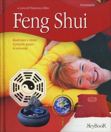 Feng Shui - Realizzare e vivere il proprio spazio in armonia