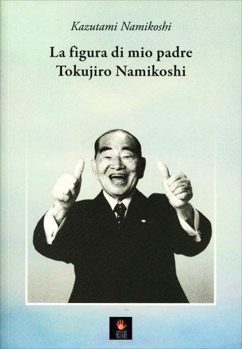 La Figura di Mio Padre Tokujiro Namikoshi