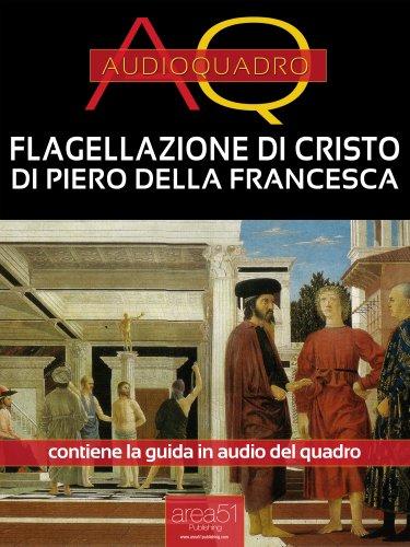 Flagellazione di Cristo di Piero Della Francesca (eBook)
