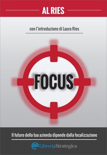 Focus - Il futuro della tua azienda dipende dalla focalizzazione