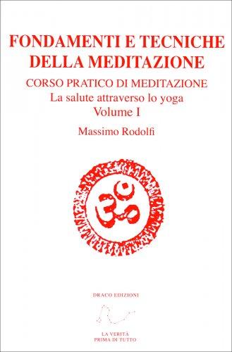 Fondamenti e Tecniche della Meditazione - Corso Pratico di Meditazione - Vol.1