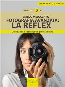 Fotografia Avanzata: la Reflex (eBook)