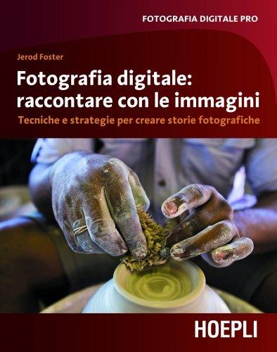 Fotografia Digitale: Raccontare con le Immagini (eBook)