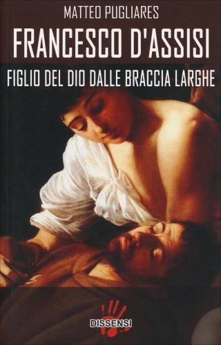 Francesco d'Assisi - Figlio del Dio dalle Braccia Larghe