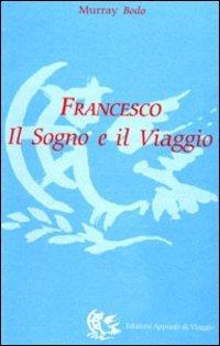 Francesco Il Sogno e il Viaggio