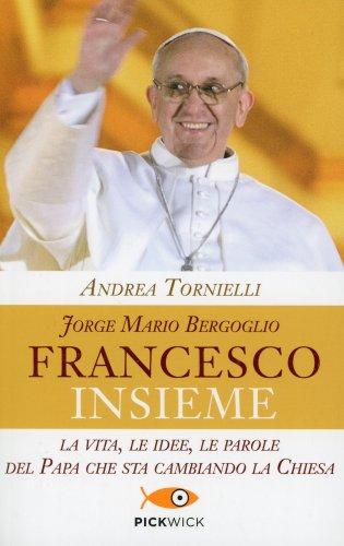 Jorge Mario Bergoglio - Francesco Insieme
