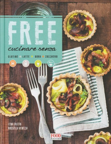 Free Cucinare Senza Glutine, Latte, Uova, Zucchero