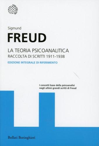 La Teoria Psicoanalitica - Raccolta di Scritti 1911-1938 - Edizione Integrale