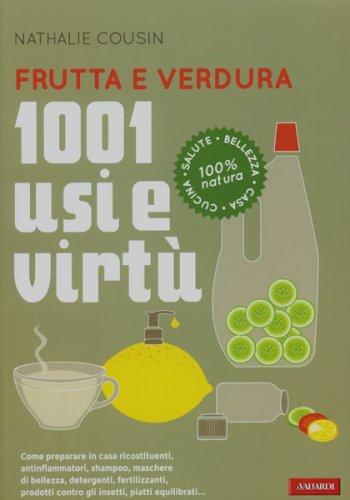 Frutta e Verdura: 1001 Usi e Virtù