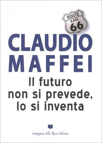 Il Futuro Non si Prevede, lo si Inventa