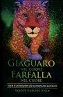 Giaguaro nel Corpo, Farfalla nel Cuore