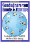 Guadagnare con Emule e Youtube (eBook)