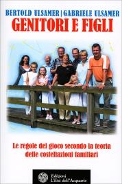GENITORI E FIGLI: LE REGOLE DEL GIOCO Le regole del gioco secondo la teoria delle costellazioni familiari di Bertold Ulsamer                                   ,                          Gabriele Ulsamer