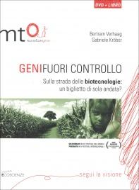 GENI FUORI CONTROLLO Sulla strada delle biotecnologie: un biglietto di sola andata? di Bertram Verhaag, Gabriele Krober