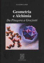 GEOMETRIA E ALCHIMIA Da Pitagora a Graziotti di Claudio Lanzi