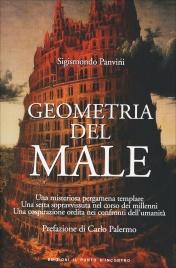 GEOMETRIA DEL MALE Una misteriosa pergamena templare, una setta sopravvissuta nel corso dei millenni, una cospirazione ordita nei confronti dell'umanità di Sigismondo Panvini