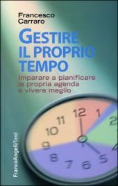 GESTIRE IL PROPRIO TEMPO Imparare a pianificare la propria agenda e vivere meglio di Francesco Carraro