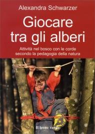 GIOCARE TRA GLI ALBERI Attività nel bosco con le corde secondo la pedagogia della natura di Alexandra Schwarzer