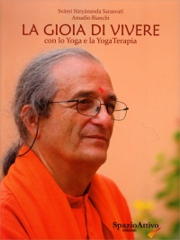LA GIOIA DI VIVERE Con lo yoga e la yogaterapia di Amadio Bianchi