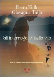 GLI INTERROGATIVI DELLA VITA (EBOOK) di Pietro Tullo, Giovanna Tullo