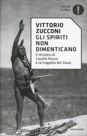 GLI SPIRITI NON DIMENTICANO Il mistero di Cavallo Pazzo e la tragedia dei Sioux di Vittorio Zucconi